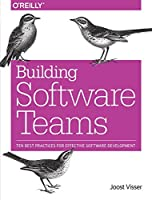 Building Software Teams: Ten Best Practices for Effective Software Development Front Cover