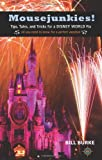 Mousejunkies!: Tips, Tales, and Tricks for a Disney World Fix: All You Need to Know for a Perfect Vacation (Travelers Tales)