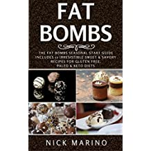 Fat Bombs: The Fat Bombs Seasonal Start Guide - Includes 57 Irresistible Sweet & Savoury Recipes for Gluten Free, Paleo & Keto Diets (Fat Bombs Series Book 1)