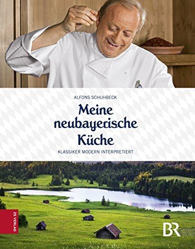 Meine neubayerische Küche: Klassiker modern interpretiert (German Edition) by Alfons Schuhbeck