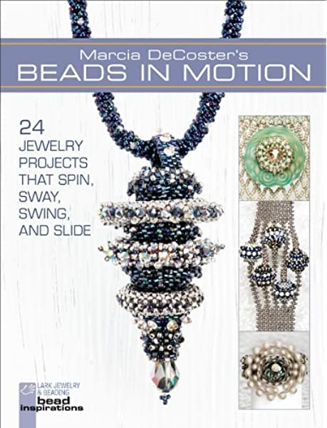 Marcia DeCosters Beads in Motion: 24 Jewelry Projects that Spin ...
