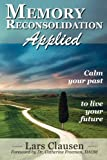 Memory Reconsolidation Applied: Calm Your Past to Live Your Future
