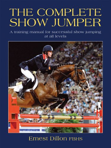 The Complete Show Jumper: A Training Manual for Successful Show Jumping at All Levels (Jumper Show)