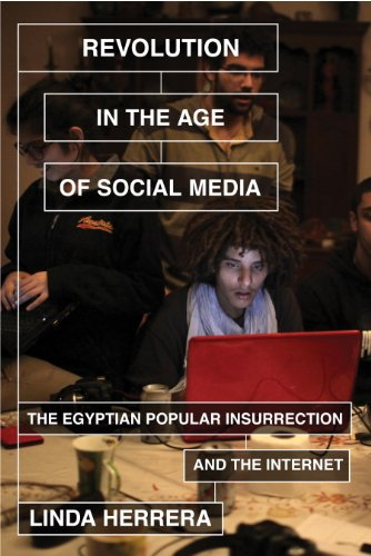 Search : Revolution in the Age of Social Media: The Egyptian Popular Insurrection and the Internet