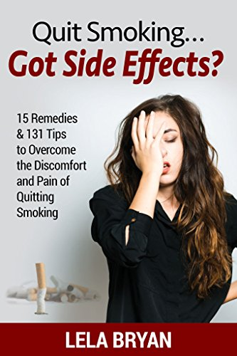 Quit Smoking.Got Side Effects?: 15 Remedies & 131 Tips To Overcome the Discomfort and Pain of Quitting Smoking (Smoking Effects)