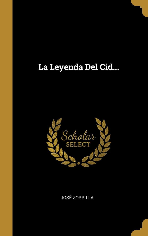 La Leyenda Del Cid...: Amazon.es: Zorrilla, José: Libros