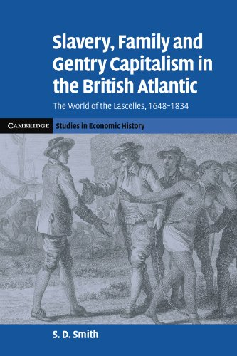 Slavery, Family, and Gentry Capitalism in the British Atlantic: The World of the Lascelles, 1648-1834 (Cambridge Studies in Economic History - Second Series)