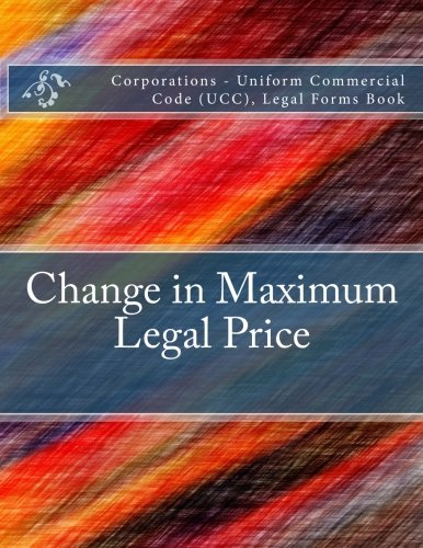 Download Change in Maximum Legal Price: Corporations - Uniform Commercial Code (UCC), Legal Forms Book PDF