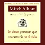 Las Cinco Personas que Encontraras en el Cielo [The Five People You Meet In Heaven] | Mitch Albom