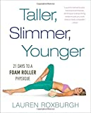 Taller, Slimmer, Younger: 21 Days to a Foam Roller Physique review