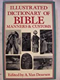 Illustrated Dictionary of Bible Manners and Customs, A. Van Deursen, 0517694158