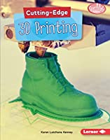 Cutting-Edge 3D Printing (Cutting-Edge STEM; Searchlight Books) by Lerner Pub Group