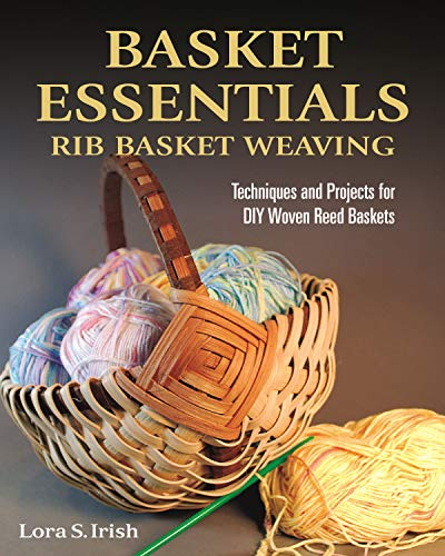 Basket Essentials: Rib Basket Weaving: Techniques and Projects for DIY Woven Reed Baskets (Fox Chapel Publishing) Traditional Methods and 20 Classic Patterns including Egg, Potato, and Appalachian