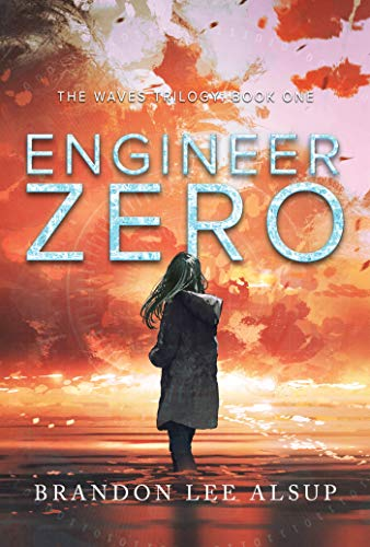 Engineer Zero: The Waves Trilogy: Book One by [Alsup, Brandon]