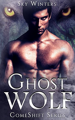 Ghost Wolf: Paranormal Shifter Romance (ComeShift Series Book 1) by [Winters, Sky]