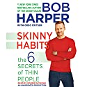 Skinny Habits: The 6 Secrets of Thin People: Skinny Rules Audiobook by Bob Harper, Greg Critser Narrated by Robbie Daymond