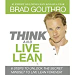 Think and Live Lean: 6 Steps to Unlock the Secret Mindset to Live Lean Forever! | Brad Gouthro