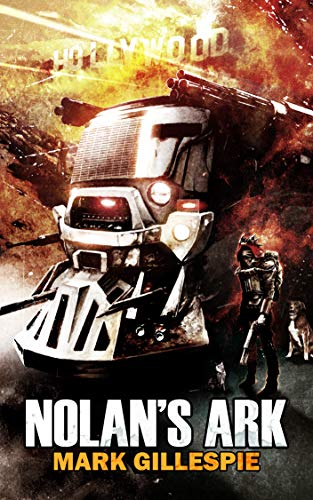 Nolan's Ark: A Post-Apocalyptic Action Thriller (Armageddon Times Book 1) by [Gillespie, Mark]