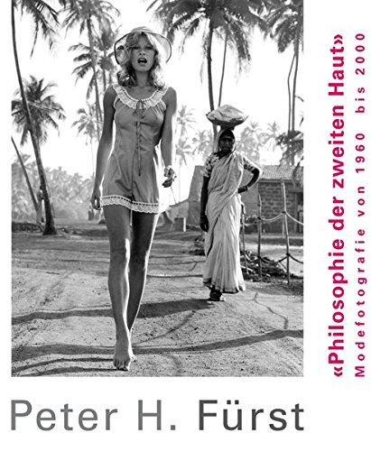 Peter H. Fürst. Philosophie der zweiten Haut. Modefotografie von 1960 bis 2000
