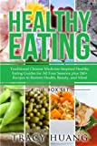 Healthy Eating: Traditional Chinese Medicine-Inspired Healthy Eating Guides for All Four Seasons plus 240+ Recipes to Restore Health, Beauty, and Mind (Volume 5)