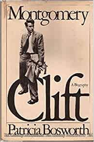 Montgomery Clift: A Biography: Patricia Bosworth ...