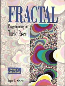 Fractal Programming in Turbo Pascal: Roger T. Stevens: 9781558511064: Amazon.com: Books