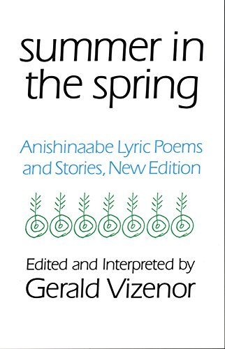 Summer in the Spring: Anishinaabe Lyric Poems and Stories (American Indian Literature and Critical Studies Series)