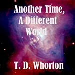 Another Time, A Different World | T. D. Whorton