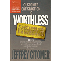 Customer Satisfaction is Worthless Customer Loyalty is Priceless: How to make customers love you, keep them coming back, and tell everyone they know