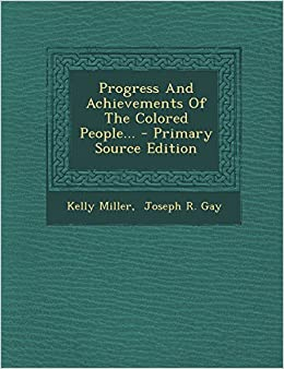 progress and achievements of the colored people primary source edition kelly miller joseph r gay 9781294365518 amazoncom books - Colored People Book