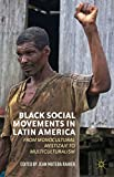 img - for Black Social Movements in Latin America: From Monocultural Mestizaje to Multiculturalism book / textbook / text book