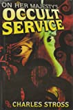 Front cover for the book On Her Majesty's Occult Service by Charles Stross