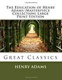 The Education of Henry Adams (Masterpiece Collection) Large Print Edition, Henry Adams, 1493562177