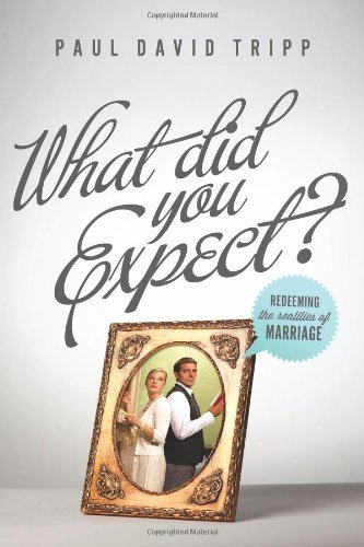 What Did You Expect?: Redeeming the Realities of Marriage by Paul David Tripp (6-Mar-2012) Paperback (So What Did You Expect)