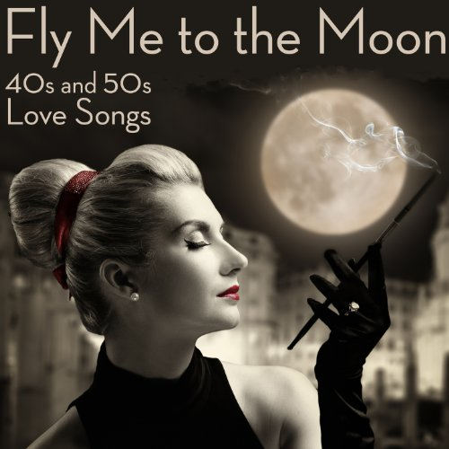 Fly Me to the Moon: 40s and 50...