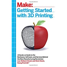 Getting Started with 3D Printing: A Hands-on Guide to the Hardware, Software, and Services Behind the New Manufacturing...