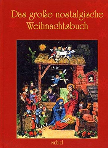 Das große nostalgische Weihnachtsbuch: Geschichten, Lieder, Gedichte, Basteleien und Backrezepte zur Advents- und Weihnachtszeit