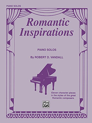 Romantic Inspirations: Eleven Character Pieces in the Styles of the Great Romantic Composers - Great Romantic Composers