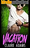 Vacation (A Standalone Romance Novel) (Bad Boy Romance)