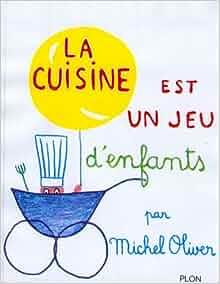 La cuisine est un jeu d 39 enfants michel oliver 9782259001809 books - La cuisine est un jeu d enfant ...