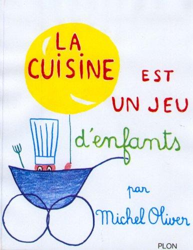 LA CUISINE EST UN JEU D ENFANTS By Michel Oliver - Hardcover - $104.95