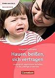 Kinder von 0 bis 3 - Basiswissen: Hauen, beißen, sich vertragen: Umgang mit aggressivem Verhalten 0-bis 3-Jähriger in der Kita. Buch
