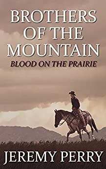 BROTHERS OF THE MOUNTAIN: Blood on the Prairie (Book #5) by [Perry, Jeremy]