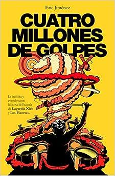 Cuatro Millones De Golpes: La Insólita Y Emocionante Historia Del Batería De Lagartija Nick Y Los Planetas por Eric Jiménez epub