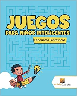Juegos Para Niños Inteligentes : Laberintos Fantasticos (Spanish Edition): Activity Crusades: 9780228219507: Amazon.com: Books