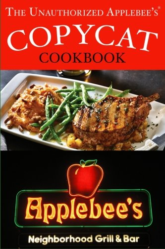 The Unauthorized Copycat Cookbook: Recreating Recipes for Applebee's® Grill and Bar Menu