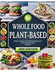 Whole Food Plant-Based Cookbook: 365 Days of Super Easy Plant-Based Recipes for Clean & Healthy Eating   21 Day Meal Plan Included