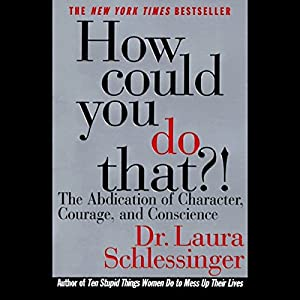 How Could You Do That? The Abdication of Character, Courage, Conscience Audiobook