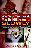 Why Your Toothbrush May Be Killing You-- Slowly, James Song, 0976317338