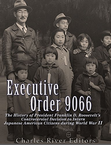 Executive Order 9066: The History of President Franklin D  Roosevelt's  Controversial Decision to Intern Japanese American Citizens During World  War II